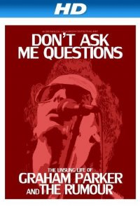 Don't Ask Me Questions: The Unsung Life of Graham Parker and ...