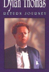 Dylan Thomas: Return Journey
