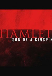 Hamlet, Son of a Kingpin