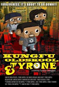 Kung Fu, Old Skool, & Tyrone