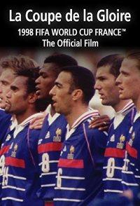 La Coupe De La Gloire: The Official Film of the 1998 FIFA Wor...