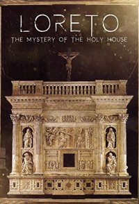 Loreto: The Mystery of The Holy House