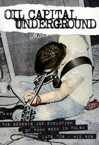 Oil Capital Underground: The Genesis & Evolution of Punk Rock...