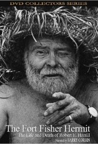 The Fort Fisher Hermit: The Life & Death of Robert E. Harrill