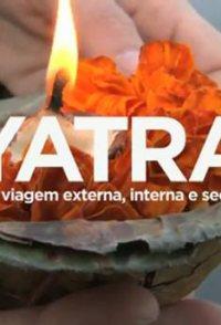 Yatra - Uma Viagem Externa, Interna e Secreta
