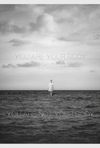 You Are Your Body/You Are Not Your Body