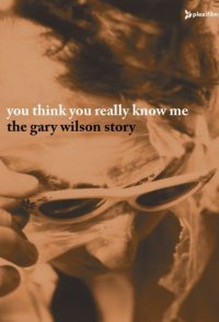 You Think You Really Know Me: The Gary Wilson Story