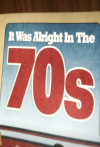 It Was Alright in the 70s