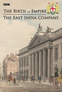 The Birth of Empire: The East India Company